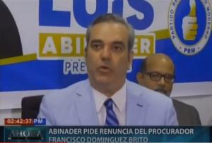 Abinader pide renuncia del procurador Francisco Domínguez Brito
